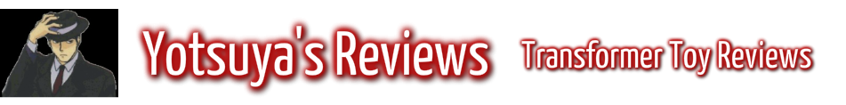 Yotsuya's Reviews: Transformer Toy Reviews